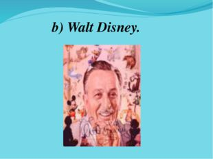 b) Walt Disney.