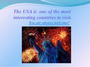 The USA is one of the most interesting countries to visit. You are always wel
