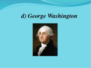 d) George Washington