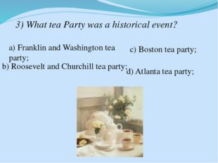 3) What tea Party was a historical event? a) Franklin and Washington tea part