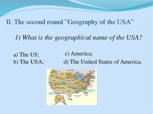 """II. The second round """"Geography of the USA"""" 1) What is the geographical name"""