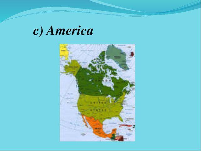 c) America