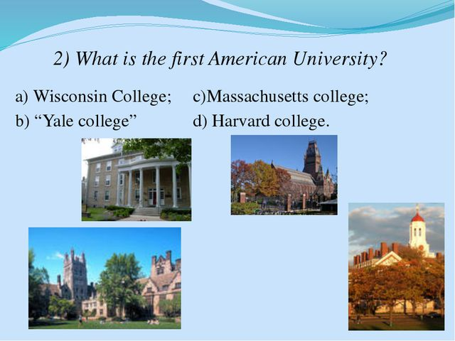 """2) What is the first American University? a) Wisconsin College; b) """"Yale coll..."""