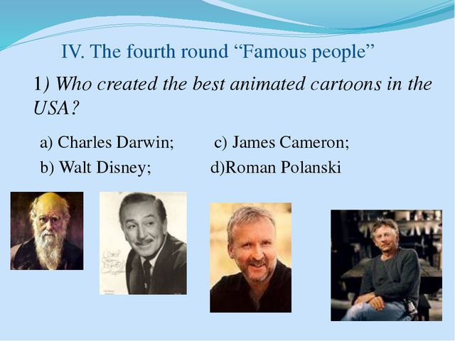 """IV. The fourth round """"Famous people"""" 1) Who created the best animated cartoon..."""