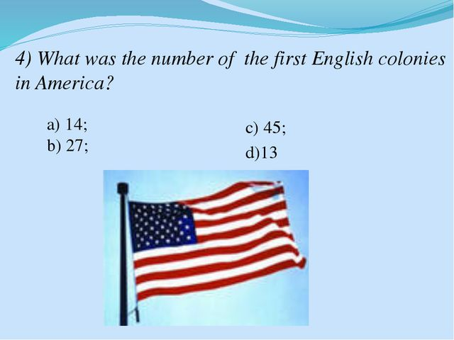 4) What was the number of the first English colonies in America? a) 14; b) 27...