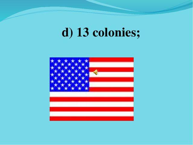 d) 13 colonies;