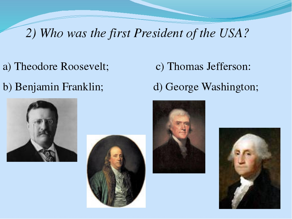 2) Who was the first President of the USA? a) Theodore Roosevelt; b) Benjamin...