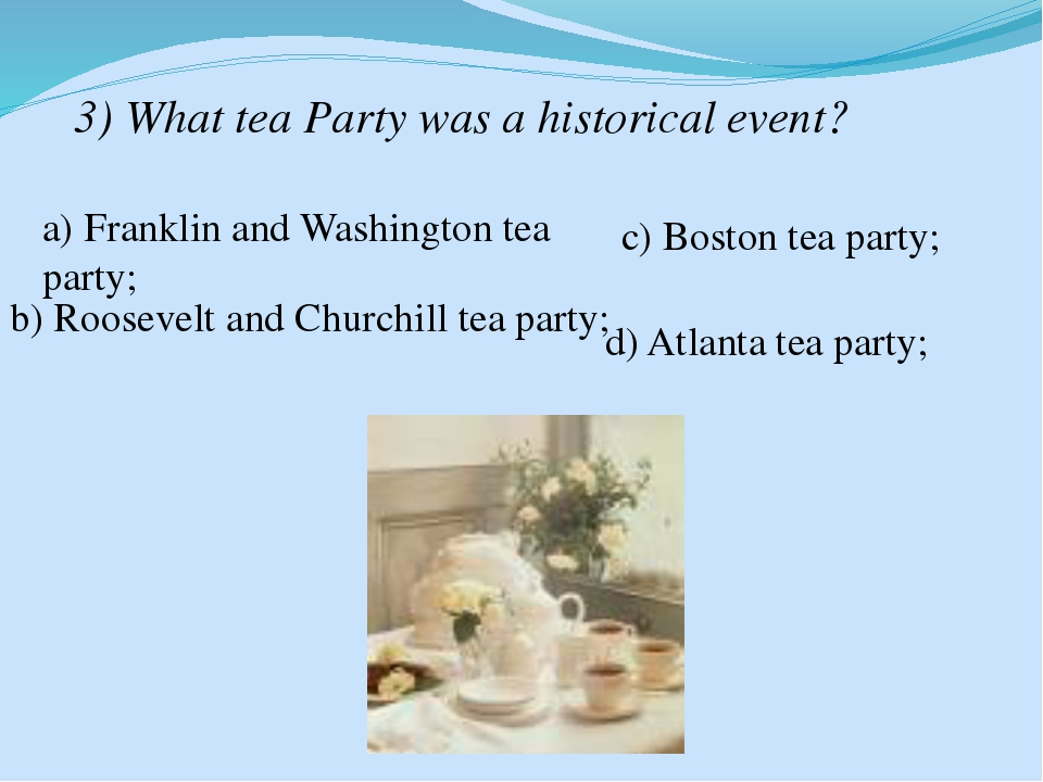 3) What tea Party was a historical event? a) Franklin and Washington tea part...