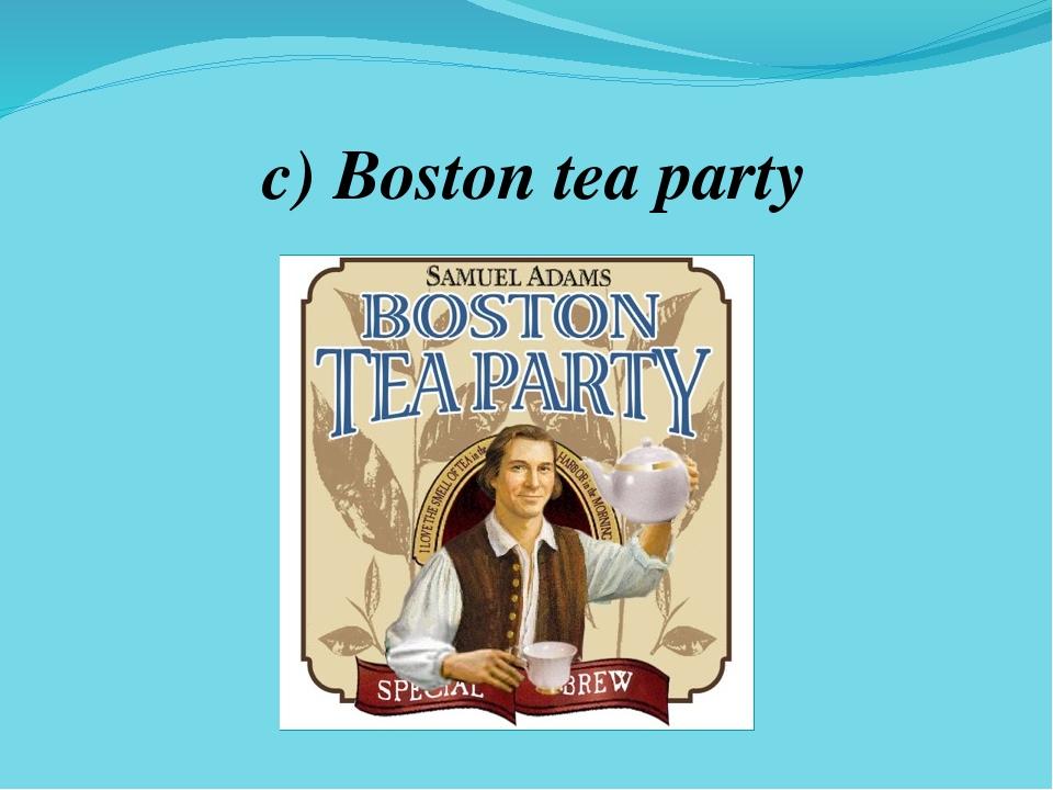 c) Boston tea party