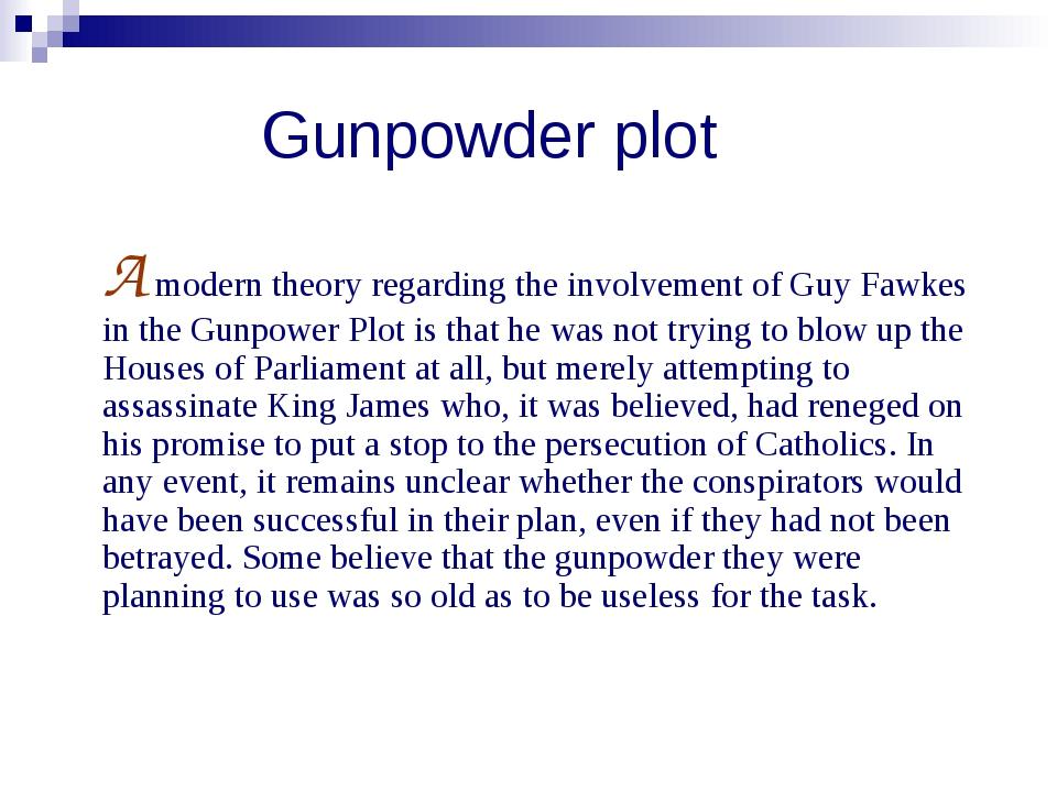Gunpowder plot A modern theory regarding the involvement of Guy Fawkes in th...