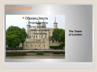 Now we know! The Tower of London.