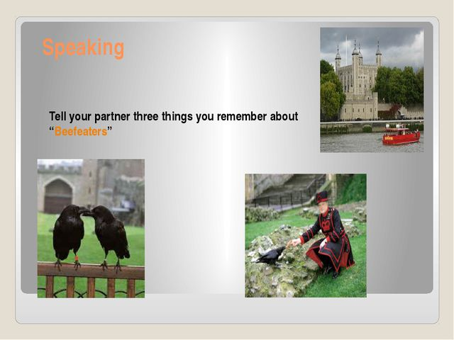 "Speaking Tell your partner three things you remember about ""Beefeaters"""
