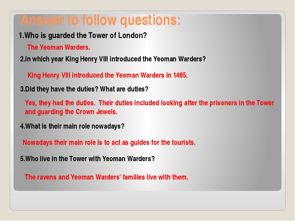 Answer to follow questions: 1.Who is guarded the Tower of London? The Yeoman...