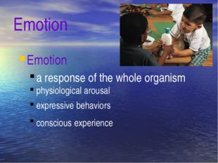 Emotion Emotion a response of the whole organism physiological arousal expres