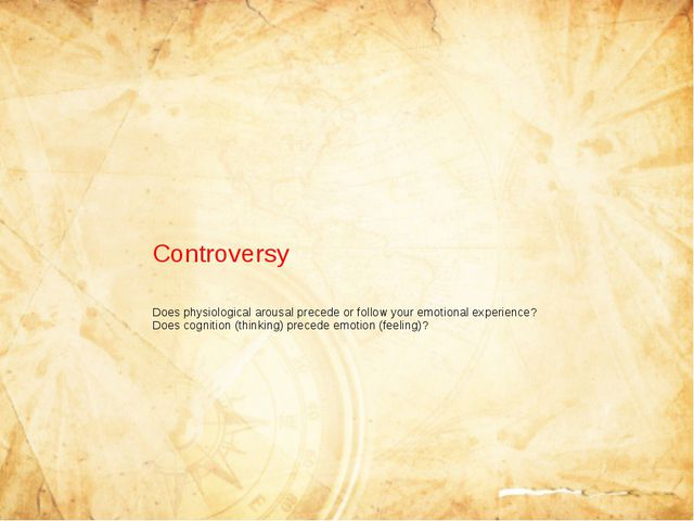 Controversy Does physiological arousal precede or follow your emotional expe...