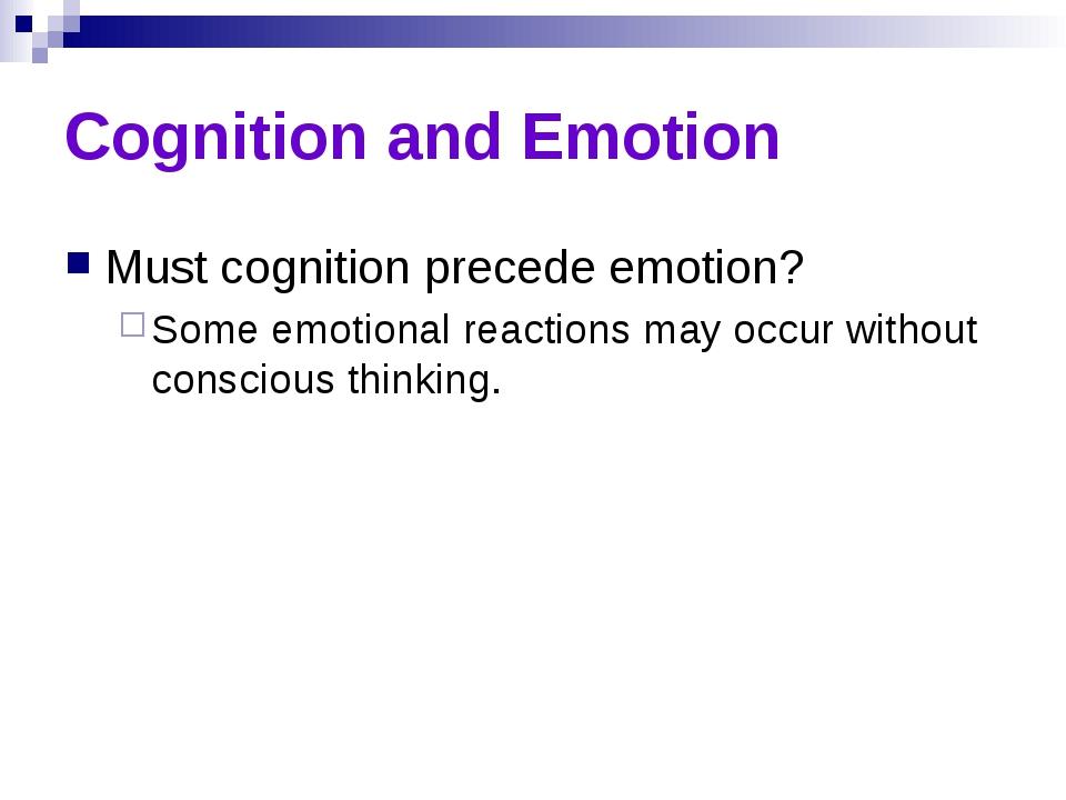Cognition and Emotion Must cognition precede emotion? Some emotional reaction...