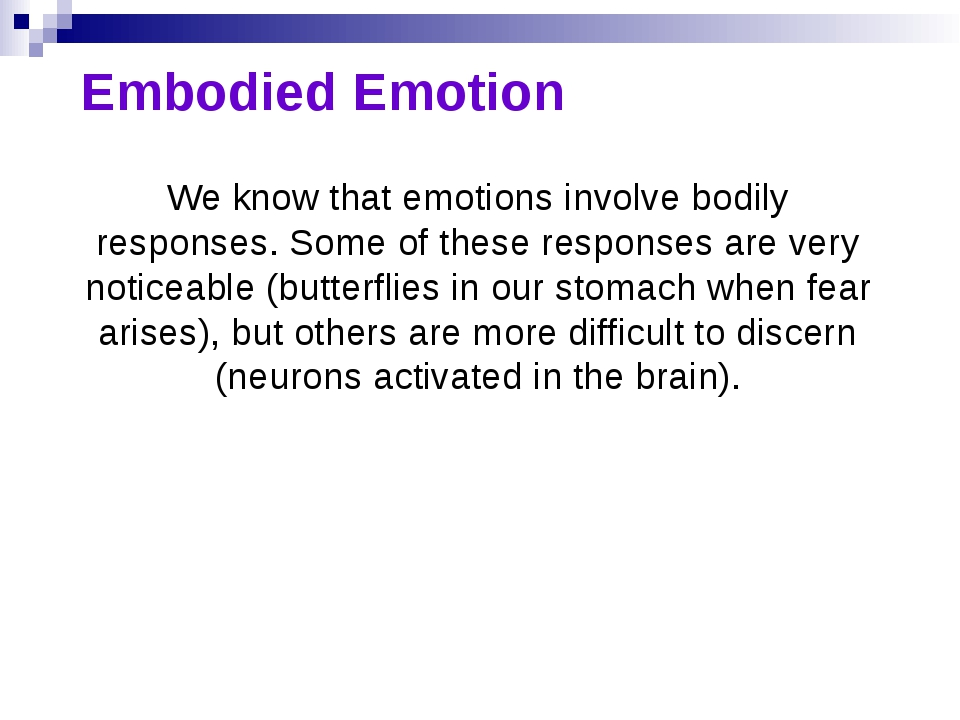 Embodied Emotion We know that emotions involve bodily responses. Some of thes...