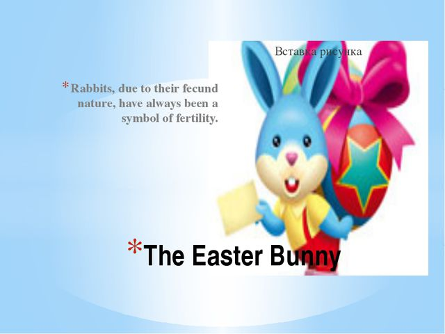 Rabbits, due to their fecund nature, have always been a symbol of fertility....