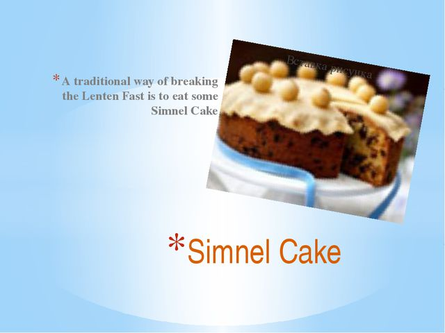 A traditional way of breaking the Lenten Fast is to eat some Simnel Cake Simn...