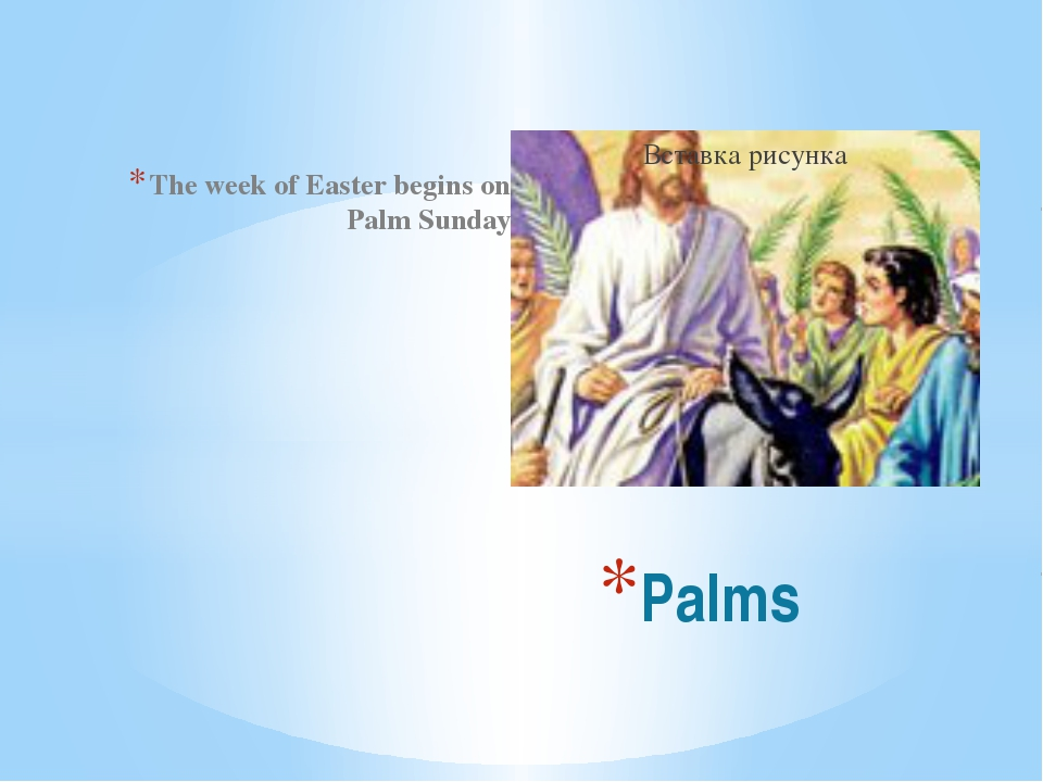 The week of Easter begins on Palm Sunday Palms