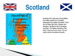 Scotland Scotland is the north part of Great Britain. Five million people liv