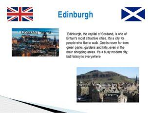 Edinburgh Edinburgh, the capital of Scotland, is one of Britain's most attrac