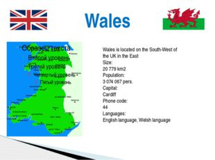 Wales Wales is located on the South-West of the UK in the East Size: 20 779