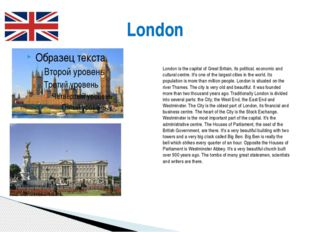 London London is the capital of Great Britain, its political, economic and cu