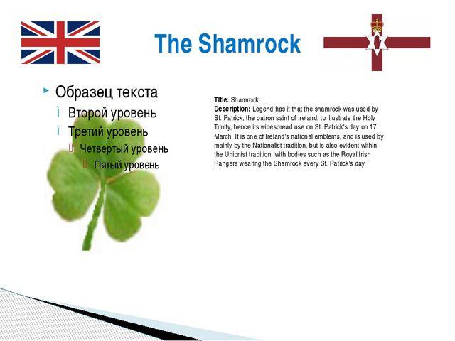 The Shamrock Title:Shamrock Description:Legend has it that the shamrock was...
