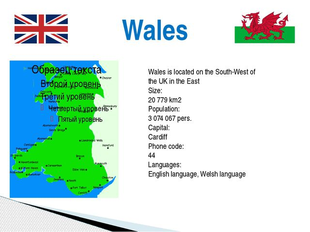 Wales Wales is located on the South-West of the UK in the East Size: 20 779...