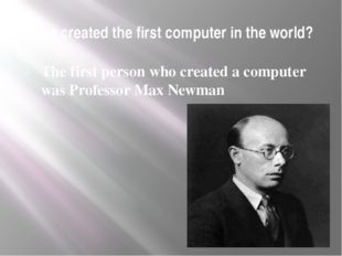 Who created the first computer in the world? Тhe first person who created a c