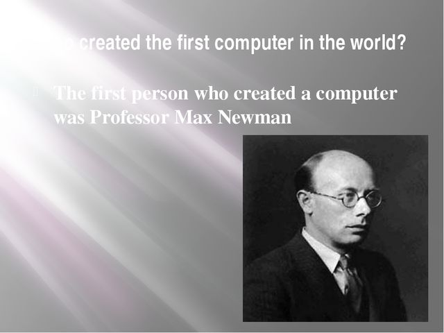 Who created the first computer in the world? Тhe first person who created a c...