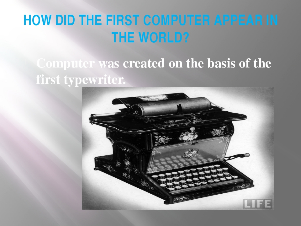 HOW DID THE FIRST COMPUTER APPEAR IN THE WORLD? Сomputer was created on the b...