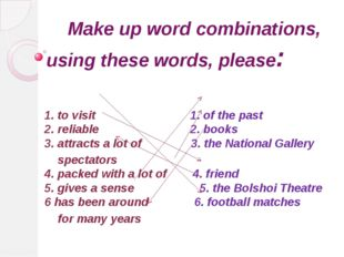 Make up word combinations, using these words, please: 1. to visit 1. of the