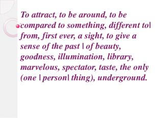 To attract, to be around, to be compared to something, different to| from, f