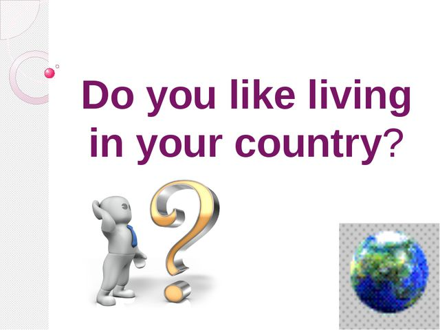 Do you like living in your country?