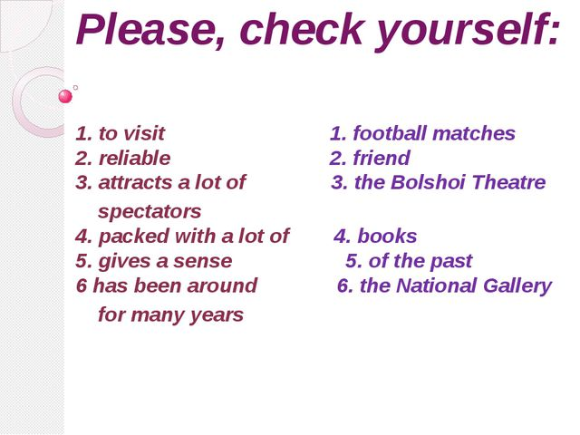 Please, check yourself: 1. to visit 1. football matches 2. reliable 2. friend...