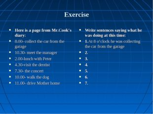 Exercise Here is a page from Mr.Cook's diary: 8.00- collect the car from the