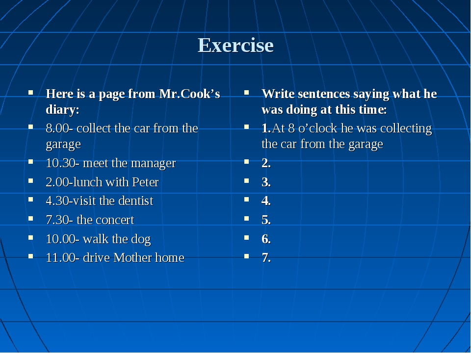 Exercise Here is a page from Mr.Cook's diary: 8.00- collect the car from the...