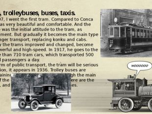 Trams, trolleybuses, buses, taxis. So in 1907, I went the first tram. Compar