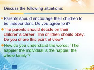 Discuss the following situations: Parents should encourage their children to