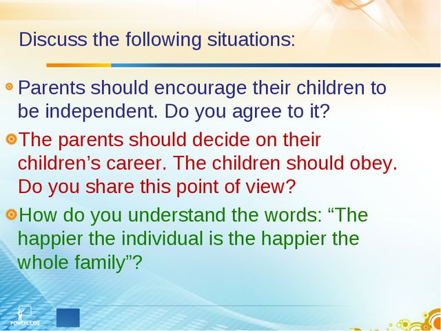 Discuss the following situations: Parents should encourage their children to...