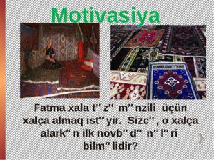 Footer Text Fatma xala təzə mənzili üçün xalça almaq istəyir. Sizcə, o xalça