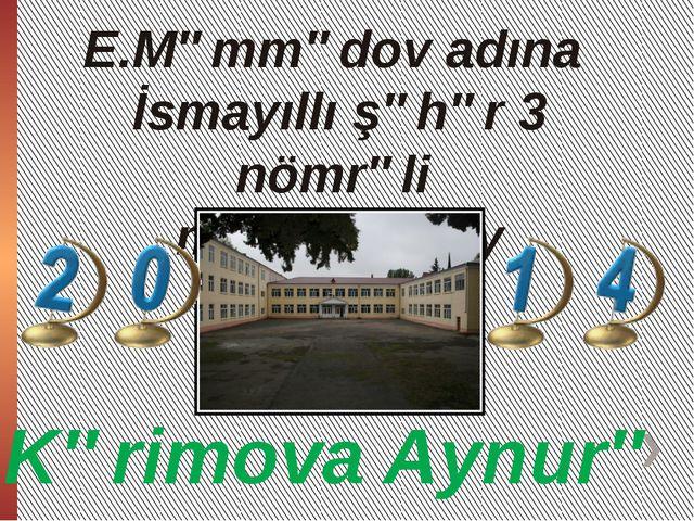 Kərimova Aynurə E.Məmmədov adına İsmayıllı şəhər 3 nömrəli məktəb-lisey