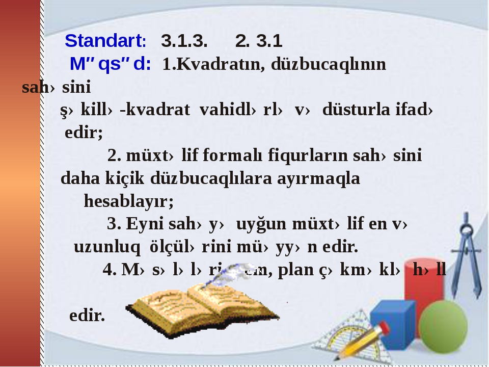 Standart: 3.1.3. 2. 3.1 Məqsəd: 1.Kvadratın, düzbucaqlının sahəsini şəkillə-...