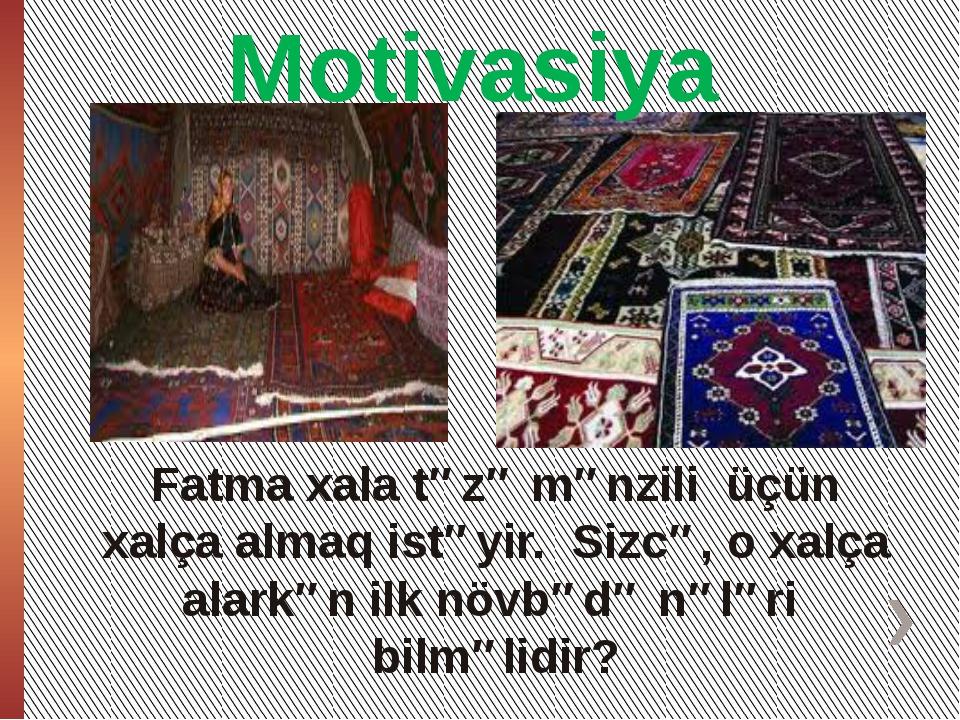 Footer Text Fatma xala təzə mənzili üçün xalça almaq istəyir. Sizcə, o xalça...