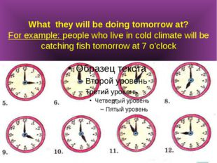 What they will be doing tomorrow at? For example: people who live in cold cli