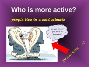 Who is more active? people live in a cold climate do not sleep! you will be f