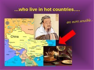 …who live in hot countries…. are more sensible….=)