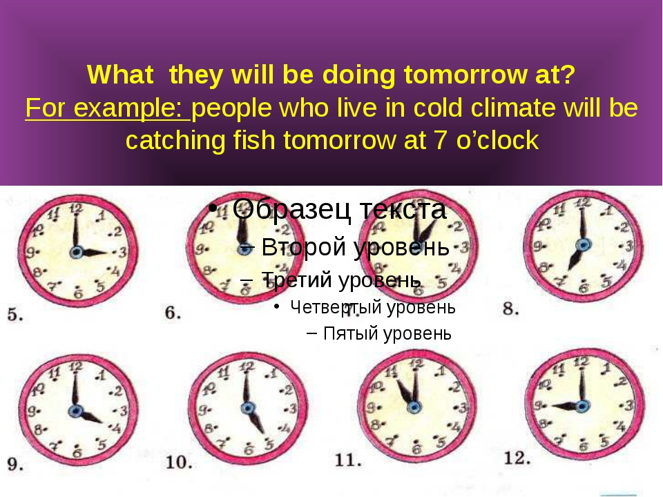 What they will be doing tomorrow at? For example: people who live in cold cli...